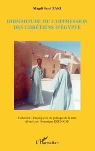 Magdi Sami Zaki - Dhimmitude ou l'oppression des chrétiens d'Egypte.