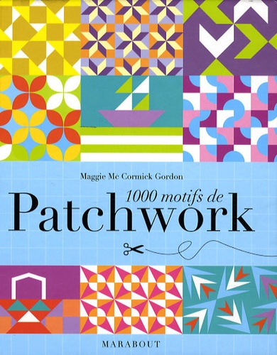 Maggi McCormick Gordon - 1000 Motifs de patchwork.