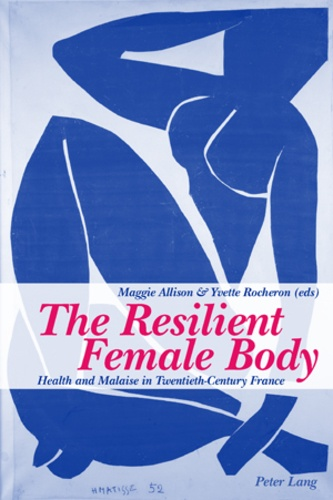 Maggie Allison et Yvette Rocheron - The Resilient Female Body - Health and Malaise in Twentieth-Century France.