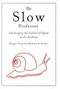 Maggie Berg et Barbara K. Seeber - The Slow Professor - Challenging the Culture of Speed in the Academy.
