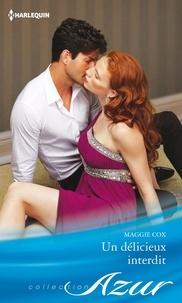 Maggie Cox - Un délicieux interdit.