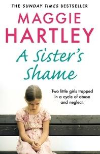 Maggie Hartley - A Sister's Shame.