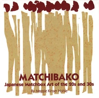 Maggie Kinser Hohle - Matchibako - Japanese Matchbox Art of the 20s and 30s.