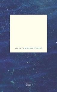 Maggie Nelson - Bleuets.