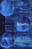 Maggie Nelson - Bluets.