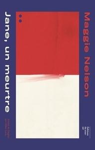 Maggie Nelson - Jane, un meurtre - Une partie rouge.
