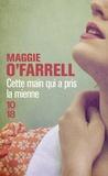 Maggie O'Farrell - Cette main qui a pris la mienne.