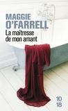 Maggie O'Farrell - La maîtresse de mon amant.