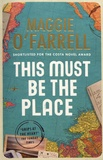 Maggie O'Farrell - This Must Be the Place.