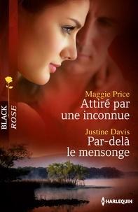 Maggie Price et Justine Davis - Attiré par une inconnue - Par-delà le mensonge.