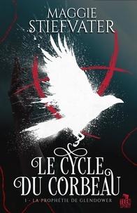 Maggie Stiefvater - Le cycle du corbeau 1 : La Prophétie de Glendower - Le cycle du corbeau, T1.