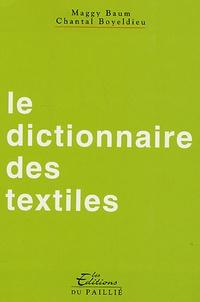 Maggy Baum et Chantal Boyeldieu - Le dictionnaire des textiles.