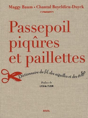 Maggy Baum et Chantal Boyeldieu-Duyck - Passepoil, piqûres et paillettes - Dictionnaire du fil, des aiguilles et des étoffes.
