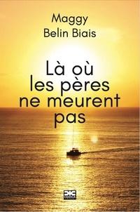 Maggy Belin Biais - Là où les pères ne meurent pas.