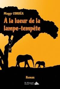 Maggy Corrêa - A la lueur de la lampe-tempête.
