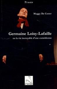 Maggy De Coster - Germaine Loisy-Lafaille - Ou la vie incroyable d'une comédienne.