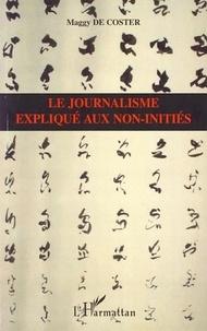 Maggy De Coster - Le journalisme expliqué aux non-initiés.