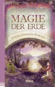 Magie der Erde - Heilende schamanische Weisheiten.
