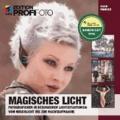 Magisches Licht - Fotografieren in besonderen Lichtsituationen: Vom Mischlicht bis zur Nachtaufnahme.