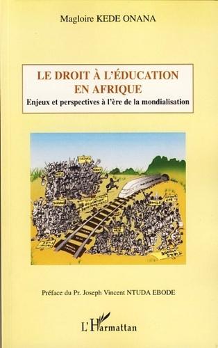 Magloire Kede Onana - Le droit à l'éducation en Afrique - Enjeux et perspectives à l'ère de la mondialisation.