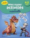 Magnard - Mes super activités de maternelle 4-5 ans - Pompiers, Robots et Dragons.