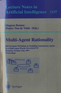 Magnus Boman et Walter Van de Velde - Multi-Agent Rationality - 8th European Workshops on modelling Autonomous Agents in a Multi-Agent World, MAAMAW'97 Ronneby, Sweden, May 13-16, 1997 Proceedings.