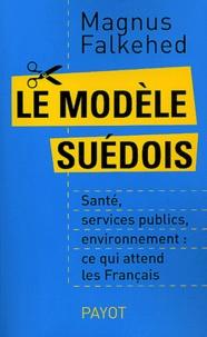 Le modèle suédois- Santé, services publics, environnement : ce qui attend les Français - Magnus Falkehed |