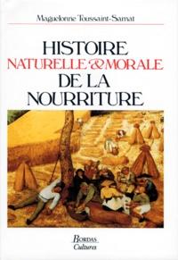 Maguelonne Toussaint-Samat - Histoire naturelle et morale de la nourriture.