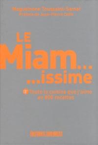 Maguelonne Toussaint-Samat - Le Miamissime - Toute la cuisine que j'aime en 800 recettes.