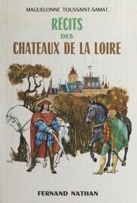 Maguelonne Toussaint-Samat et François de Brissac - Récits des châteaux de la Loire.