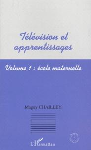 Télévision et apprentissages. Volume 1, Ecole maternelle - Maguy Chailley |