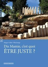 Maguy Gallet-Villechange - Dis, mamie, c'est quoi être juste ?.