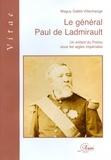 Maguy Gallet-Villechange - Le général Paul de Ladmirault - Un enfant du Poitou sous les aigles impériales.