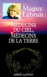 Maguy Lebrun - Médecins du Ciel, médecins de la terre.