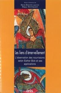Maguy Monmayrant et  Collectif - LES LIENS D'EMERVEILLEMENT. - L'observation des nourrissons selon Esther Bick et ses applications.
