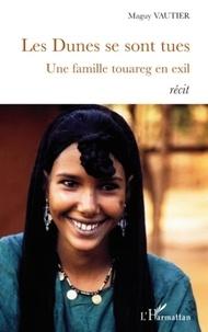 Maguy Vautier - Les Dunes se sont tues - Une famille touareg en exil.
