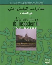 Maha Billacois et Samia Cheniour - Les aventures de l'inspecteur Ali au Caire - Livret d'apprentissage de l'arabe Niveau intermédiaire 2. 1 CD audio