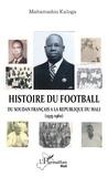 Mahamadou Kaloga - Histoire du football - Du Soudan français à la République du Mali (1935-1960).