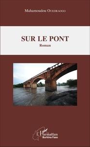 Mahamoudou Ouedraogo - Sur le pont.