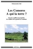Mahamoudou Saïd - Les Comores, à qui la terre ? - Sous les conflits de propriété, les réalités de la gestion en commun.
