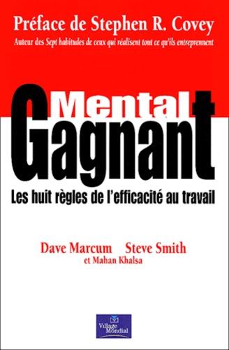 Mahan Khalsa et Dave Marcum - Mental gagnant - Les huit règles de l'efficacité au travail.