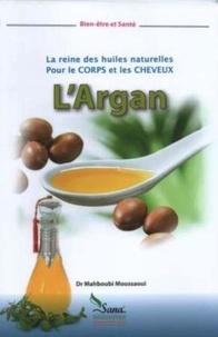 Mahboubi Moussaoui - L'Argan, la reine des huiles naturelles - L'Argan, la reine des huiles naturelles pour le corps et les cheveux d'après.