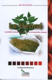 Mahboubi Moussaoui - Le Henné - la solution naturelle pour le soin et la beauté des cheveux.