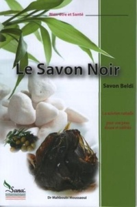 Mahboubi Moussaoui - Le savon noir - la solution naturelle pour une peau douce et satinée.