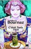 Maherzia Amira- Bournaz - C'était Tunis 1920.