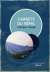 Mahigan Lepage - Carnets du Népal.