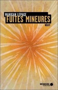 Mahigan Lepage - Fuites mineures.