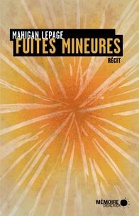Mahigan Lepage et  Mémoire d'encrier - Fuites mineures.