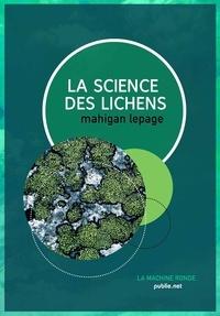 Mahigan Lepage - La science des lichens - aventures d'un Québécois entre Paris et le Maroc....
