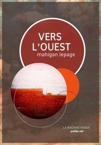 Mahigan Lepage - Vers l'Ouest - Un fascinant road-movie avec auto-stop à travers l'ouest canadien....